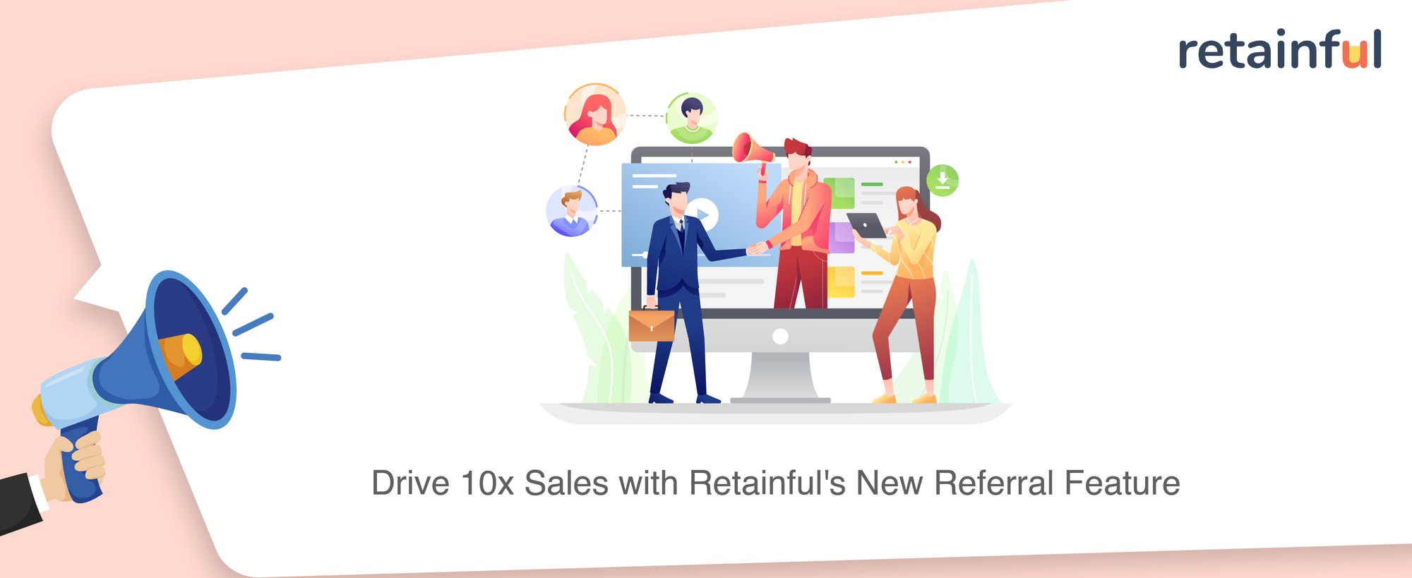 Drive 10x Sales In Your Shopify Store With Retainful's New Referral Feature